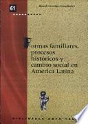 Formas familiares, procesos históricos y cambio social en América Latina