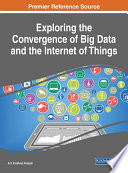 Exploring The Convergence Of Big Data And The Internet Of Things : within the business sector. when utilized properly,...