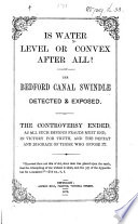 Is Water Level Or Convex After All The Bedford Canal Swindle Detected Exposed Etc With Reference To The Controversy Between John Hampden And Alfred Russel Wallace