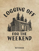 Logging Off For The Weekend Notebook Book PDF