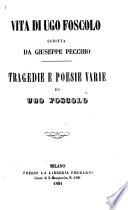 Vita di Ugo Foscolo. Tragedie e poesie varie di Ugo Foscolo
