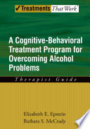 Overcoming Alcohol Abuse Use Problems   A Cognitive Behavioral Treatment Program Therapist Guide