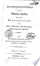 Arztneymittellehre oder Materia medica aus dem Mineralreiche die rohen  zubereiteten  und zusammengesetzten Arztneyen begreifend