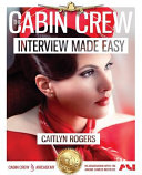 The Cabin Crew Interview Made Easy Workbook (2017): The Ultimate Step By Step Blueprint to Acing the Flight Attendant Interview