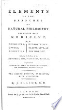 Elements of the Branches of Natural Philosophy Connected with Medicine  Viz  chemistry  optics  acoustics  hydrostatics  electricity  and physiology     The second edition  corrected  with additions   With plates