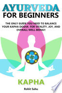 Ayurveda For Beginners Kapha The Only Guide You Need To Balance Your Kapha Dosha For Vitality Joy And Overall Well Being