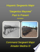 Hispanic Sergeants Major  Sergeantos Mayores  Past to Present 3rd Edition