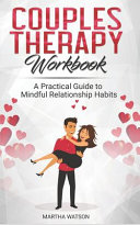 Couples Therapy Workbook: A Practical Guide to Mindful Relationship Habits