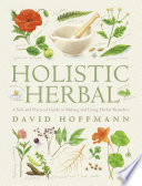 Holistic Herbal  A Safe and Practical Guide to Making and Using Herbal Remedies