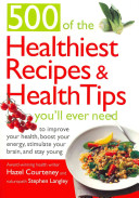 500 of the Healthiest Recipes   Health Tips You ll Ever Need Book PDF