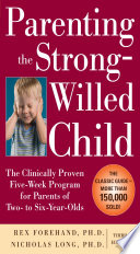Parenting the Strong Willed Child  The Clinically Proven Five Week Program for Parents of Two  to Six Year Olds  Third Edition