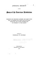 Indiana Society of the Sons of the American Revolution Register for Nineteen Hundred and Eight with Roll of Members and Their Revolutionary Ancestors and Other Information of Interest to the Society