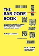 The Bar Code Book: A Comprehensive Guide to Reading, Printing, Specifying, Evaluating, and Using Bar Code and Other Machine-readable Symbols