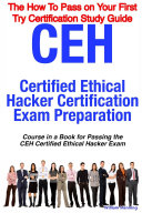 CEH Certified Ethical Hacker Certification Exam Preparation Course in a Book for Passing the CEH Certified Ethical Hacker Exam   The How To Pass on Your First Try Certification Study Guide
