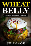Wheat Belly  Ultimate Wheat Free Cookbook