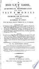 A Hind Let Loose  Or  An Historical Representation of the Testimonies of the Church of Scotland  for the Interest of Christ