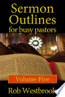 Sermon Outlines For Busy Pastors Volume 5