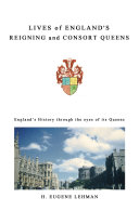 Lives of England's Reigning and Consort Queens Book