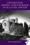 Cistercians, Heresy, and Crusade in Occitania, 1145-1229