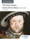 Access to History: The Early Tudors: Henry VII to Mary I 1485-1558