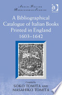 A Bibliographical Catalogue of Italian Books Printed in England 1603   1642