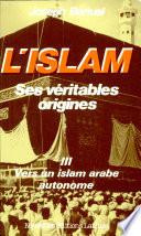 L'islam, ses véritables origines: Vers un islam arabe autonome