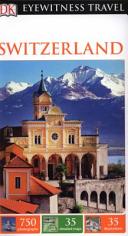 Switzerland - DK Eyewitness Travel Guide
