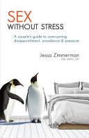 Sex Without Stress: A Couple's Guide to Overcoming Disappointment, Avoidance, and Pressure
