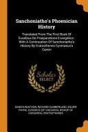 Sanchoniatho S Phoenician History Translated From The First Book Of Eusebius De Praeparatione Evangelica With A Continuation Of Sanchoniatho S Histo
