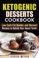 Ketogenic Desserts Cookbook Low Carb Fat Bombs And Dessert Recipes To Satisfy Your Sweet Tooth