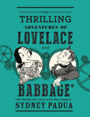 The Thrilling Adventures Of Lovelace And Babbage : in which sydney padua transforms...