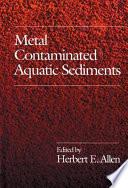 Metal Contaminated Aquatic Sediments