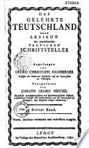 Das Gelehrte Teutschland oder Lexikon der jetztlebenden Teutschen Schriftsteller  Angefangen von Georg Christoph Hamberger    Fortgesetzt von Johann Georg Meusel