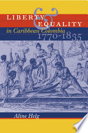 Liberty and Equality in Caribbean Colombia  1770 1835