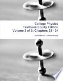 College Physics Textbook Equity Edition Volume 3 of 3  Chapters 25   34