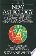 The New Astrology A Unique Synthesis Of The World s Two Great Astrological Systems