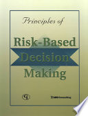 Principles Of Risk-Based Decision Making : for creating a proactive organizational culture that systematically...