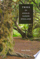 Trees in Anglo-Saxon England And The Imagined Anglo Saxon Landscape