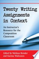 Twenty Writing Assignments in Context An Instructor's Resource for the Composition Classroom