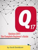 Quicken 2017: The Complete Beginner's Guide