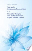 Tout sur la th  rapie des fleurs de Bach et les Nouvelles Th  rapies avec les fleurs de Bach d   apr  s Dietmar Kr  mer