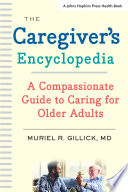 The Caregiver's Encyclopedia : help you figure out how to...