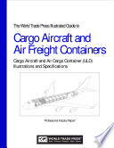 The World Trade Press Illustrated Guide to Cargo Aircraft and Air Freight Containers