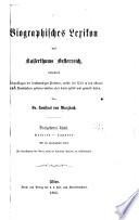 Biographisches lexikon des kaiserthums Oesterreich, enthaltend die lebensskizzen der denkwürdigen perosnen, welche seit 1750 in den österreichischen kronländern geboren wurden oder darin gelebt und gewirkt haben