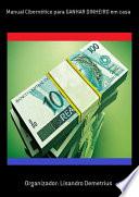 Manual Cibernético Para Ganhar Dinheiro Em Casa