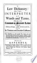 A Law Dictionary, Or, The Interpreter of Words and Terms,
