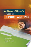 A Street Officer S Guide To Report Writing