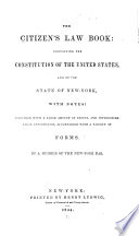 The Citizen s Law Book  Containing the Constitution of the United States  and of the State of New York