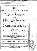 Logik Latreia The Reasonablenesse Of Divine Service In Answer To H D In A Discourse Concerning The Interest Of Words In Prayer And Liturgies By Ireneus Freeman