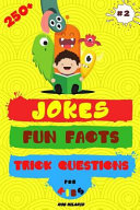 250  Jokes  Fun Facts and Trick Questions for Kids
